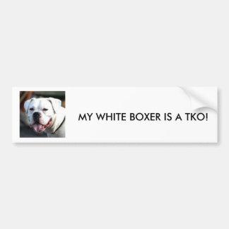 MY WHITE BOXER IS A TKO! BUMPER STICKER