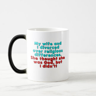 My wife and I divorced over religious... Morphing Mug