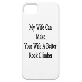 My Wife Can Make Your Wife A Better Rock Climber Case For The iPhone 5