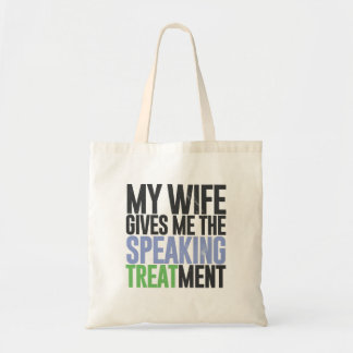 My wife gives me the speaking treatment tote bags
