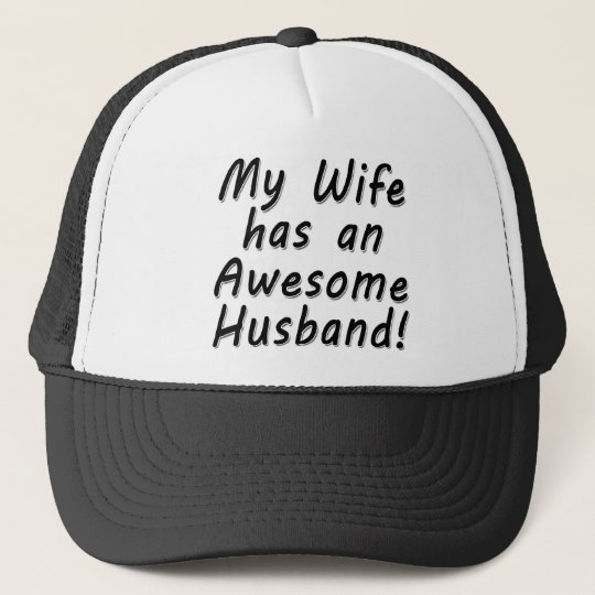 My Wife has an Awesome Husband Trucker Hat