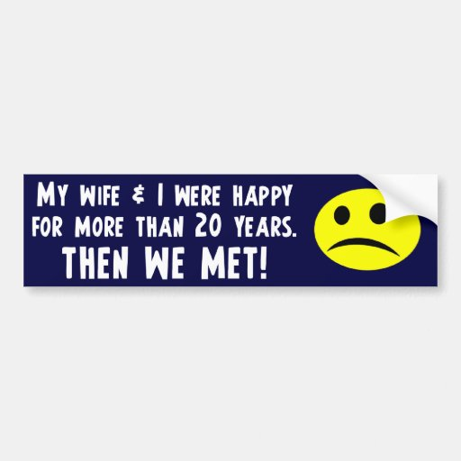 My Wife & I were happy Bumper Sticker