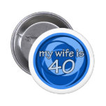 My Wife Is 40 Button