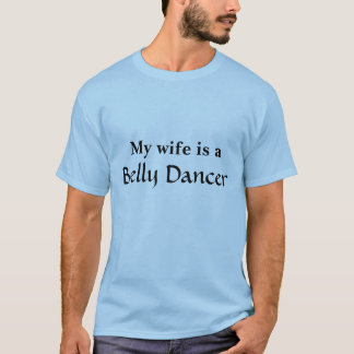 My wife is a Belly dancer T-Shirt