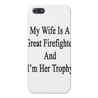 My Wife Is A Great Firefighter And I'm Her Trophy. Covers For iPhone 5