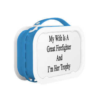 My Wife Is A Great Firefighter And I'm Her Trophy. Lunchboxes
