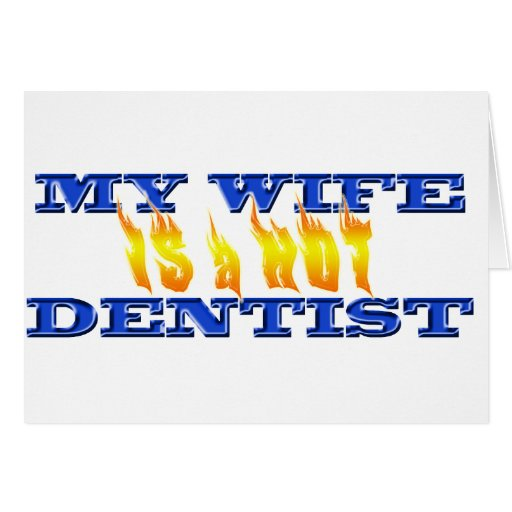 My Wife Is A Hot Dentist Greeting Cards