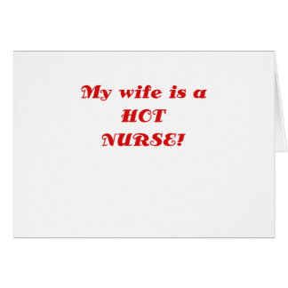 My Wife is a Hot Nurse Greeting Cards