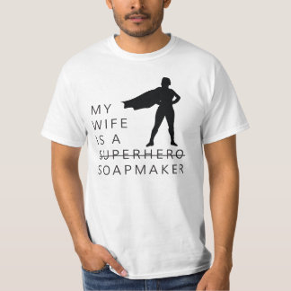 MY WIFE IS A SOAPMAKER T-Shirt