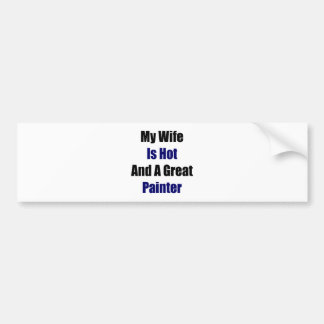 My Wife Is Hot And A Great Painter Car Bumper Sticker