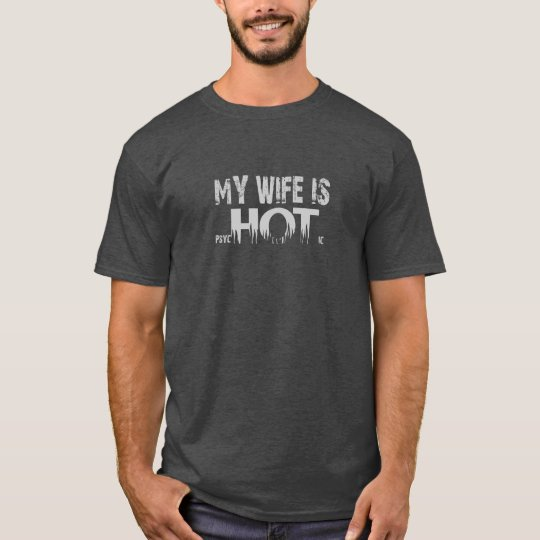 My Wife Is PsycHOTic. T-Shirt
