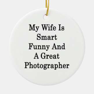 My Wife Is Smart Funny And A Great Photographer Christmas Ornament