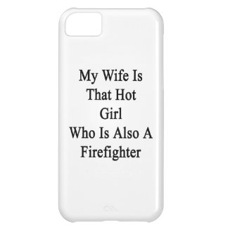 My Wife Is That Hot Girl Who Is Also A Firefighter Case For iPhone 5C