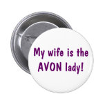 My wife is the Avon lady 6 Cm Round Badge