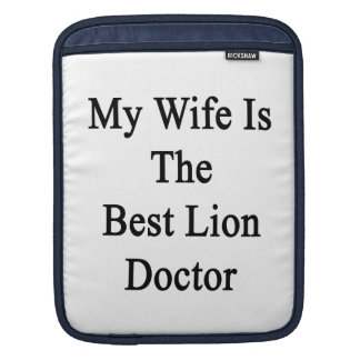 My Wife Is The Best Lion Doctor iPad Sleeve