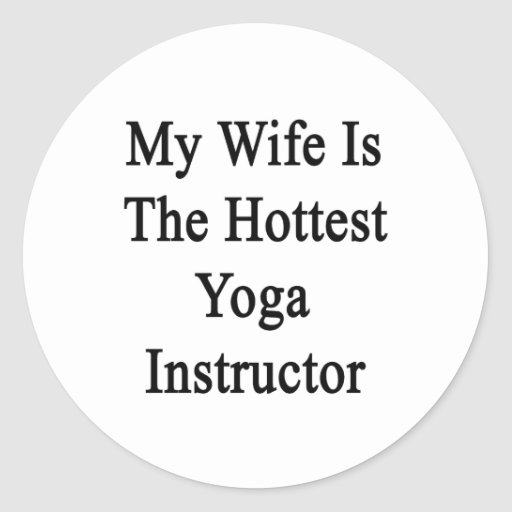 My Wife Is The Hottest Yoga Instructor Round Stickers