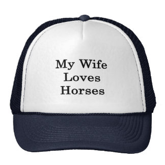 My Wife Loves Horses Trucker Hat