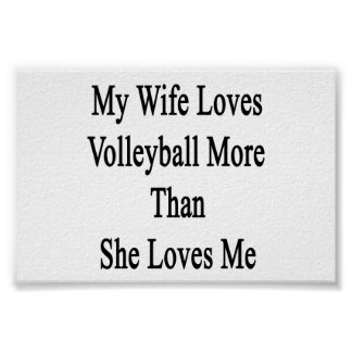 My Wife Loves Volleyball More Than She Loves Me Poster