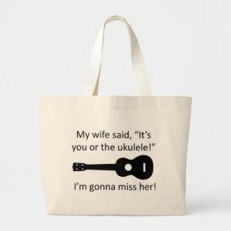 My wife said it's you or the ukulele! bag