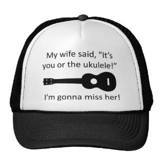 My wife said it's you or the ukulele! mesh hats
