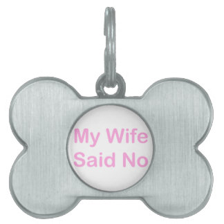 My Wife Said No In A Baby Pink Font Pet Name Tag