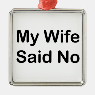 My Wife Said No In A Black Font Silver-Colored Square Decoration