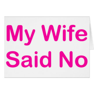 My Wife Said No In A Hot Pink Font Greeting Card