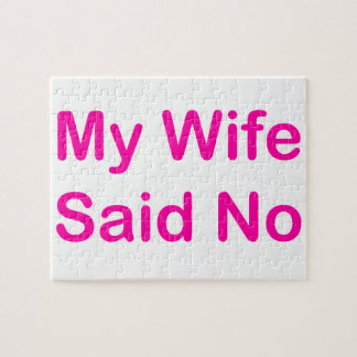 My Wife Said No In A Hot Pink Font Jigsaw Puzzle