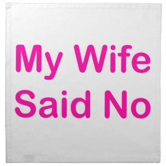 My Wife Said No In A Hot Pink Font Napkin