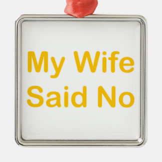My Wife Said No In A Orange Font Christmas Ornament