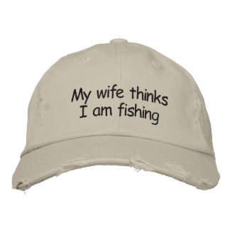 My wife thinks I'm fishing Embroidered Baseball Cap
