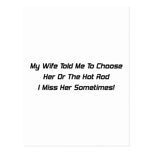 My Wife Told Me To Choose Her Or The Hot Rod I Mis Postcard