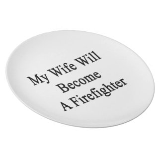 My Wife Will Become A Firefighter Dinner Plates