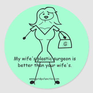 My wife's plastic surgeon is better than your... round sticker