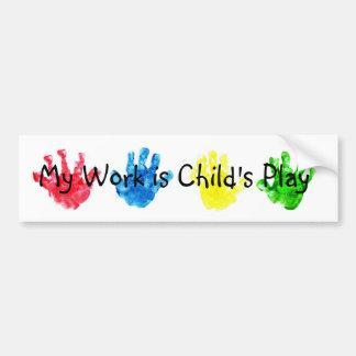 My Work is Child's Play Bumper Sticker