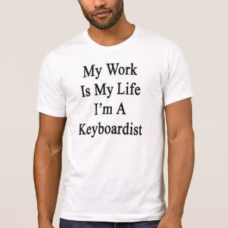 My Work Is My Life I'm A Keyboardist T-shirts