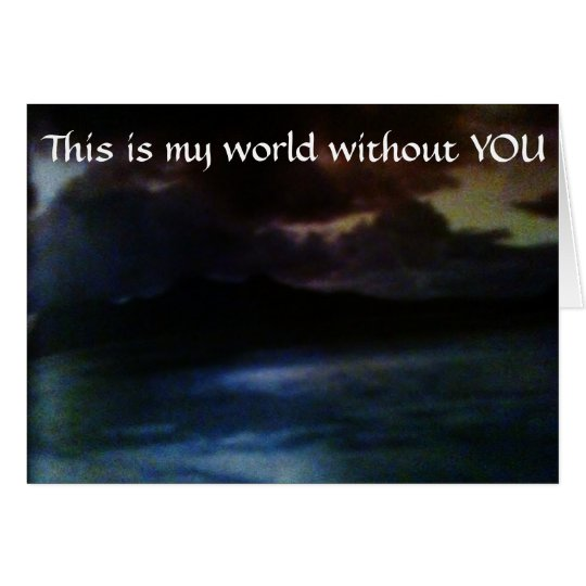 MY WORLD WITH AND WITH OUT YOU CARD
