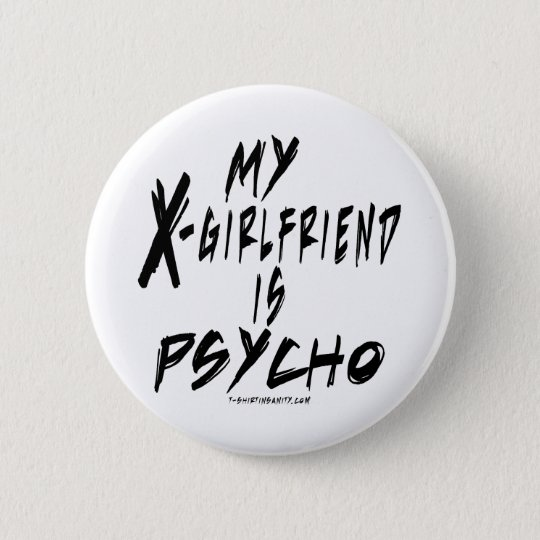 My xgirlfriend is a psycho 6 cm round badge