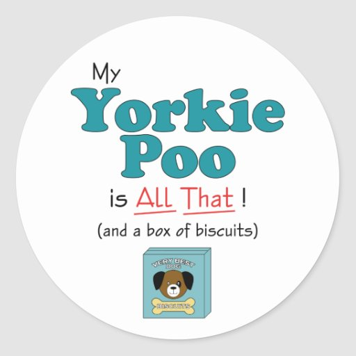 My Yorkie Poo is All That! Round Sticker