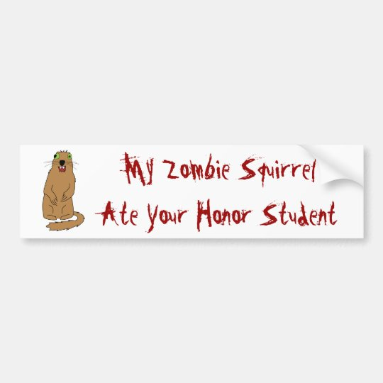 My Zombie Squirrel Ate Your Honour Student Bumper Sticker