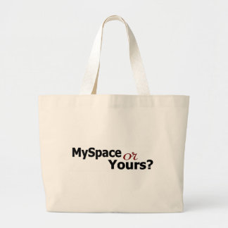 Myspace Or Yours? Bag