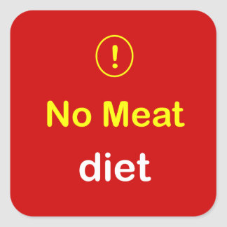 n6 - Food Alert ~ NO MEAT Diet. Square Sticker