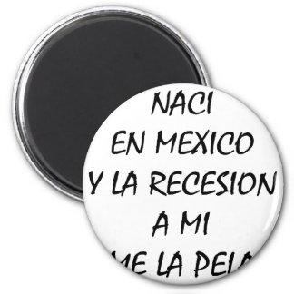 Naci En Mexico Y A Mi La Recesion Me La Pela Magnet