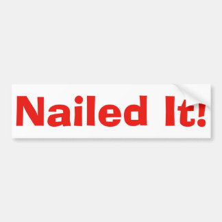 """Nailed It"" bumper sticker"