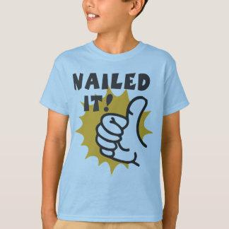 Nailed it! T-Shirt