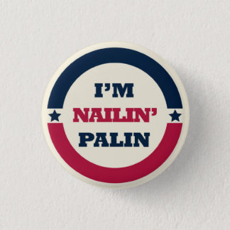 Nailin' Sarah Palin button