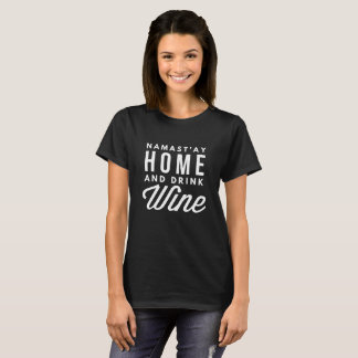 Namast'ay at Home and drink Wine T-Shirt