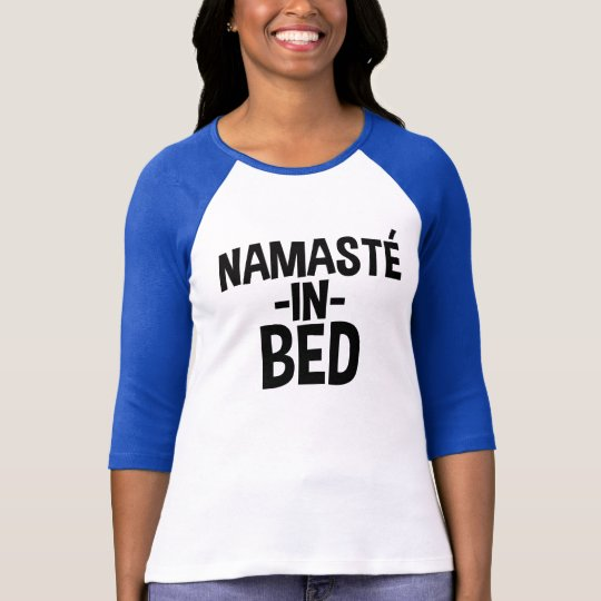 Namaste in Bed funny women's shirt