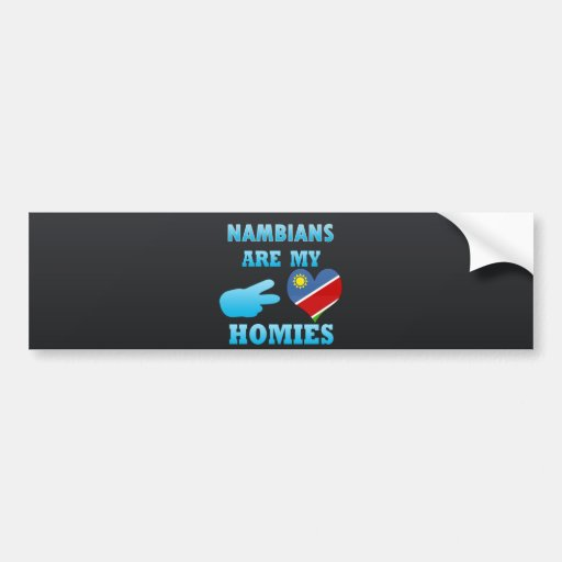 Nambians are my Homies Bumper Sticker