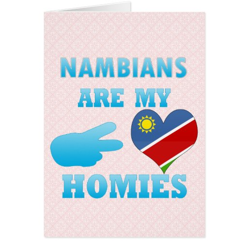 Nambians are my Homies Greeting Cards